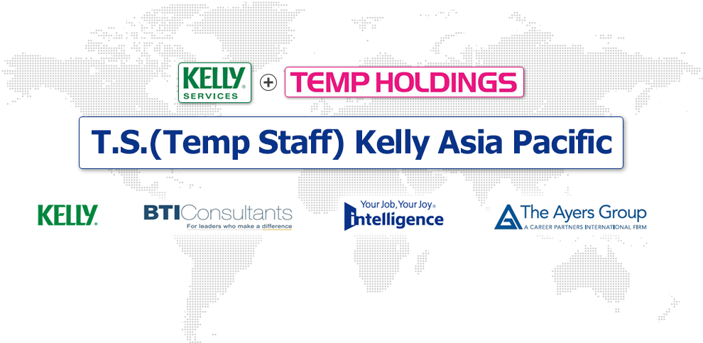 KELLY Services + TEMP HOLDINGS = T.S.(Temp Staff) Kelly Asia Pacific. KELLY, BTI Consultants, Intelligence, The Ayers Group